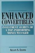 Enhanced Convertibles Investment Secrets of a Top-Performing Money Manager