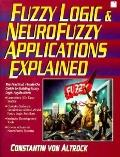Fuzzy Logic and NeuroFuzzy Applications Explained: The Practical Hands On Guide to Building ...