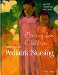 Principles of Pediatric Nursing: Caring for Children (6th Edition)