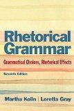 Rhetorical Grammar: Grammatical Choices, Rhetorical Effects Plus MyWritingLab -- Access Card...
