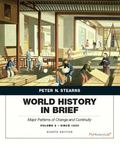 World History in Brief: Major Patterns of Change and Continuity, Volume 2: Since 1450 (8th E...