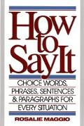 How to Say It Choice Words, Phrases, Sentences & Paragraphs for Every Situation