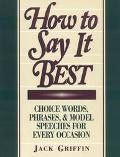 How to Say It Best Choice Words, Phrases, & Model Speeches for Every Occasion