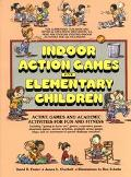 Indoor Action Games for Elementary Children Active Games and Academic Activities for Fun and...