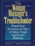 Woman Manager's Troubleshooter Pinpointing the Causes & Cures of Today's Tough Supervisory P...