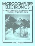 Microcomputer Electronics A Practical Approach to Hardware, Software Troubleshooting and Int...