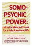 Somo-Psychic Power: Using Its Miracle Forces for a Fabulous New Life