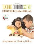 Teaching Children Science: Discovery Methods for Elementary and Middle Grades (with MyEducat...