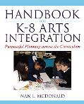 Handbook for K-8 Arts Integration: Purposeful Planning for Arts Infusion across the Curriculum