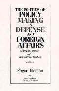 Politics of Policy Making in Defense and Foreign Affairs Conceptual Models and Bureaucratic ...