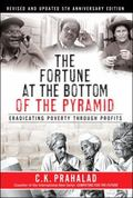 The Fortune at the Bottom of the Pyramid: Eradicating Poverty Through Profits, Revised and U...