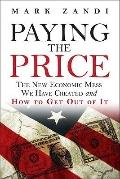 Paying the Price : The New Economic Mess We Have Created and How to Get Out of It