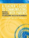 A Teacher's Guide to Communicating with Parents: Practical Strategies for Developing Success...