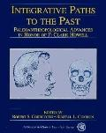 Integrative Paths to the Past Paleoanthropological Advances in Honor of F. Clark Howell