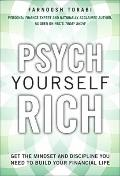 Psych Yourself Rich : Get the Mindset and Discipline You Need to Build Your Financial Life
