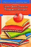 What Every Teacher Should Know about Teacher-Tested Classroom Managemetn Strategies