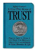 Jeffrey Gitomer's Little Teal Book of Trust: How to Earn It, Grow It, and Keep It to Become ...