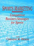 Sports Marketing Competitive Business Strategies for Sports