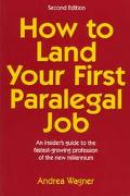 How to Land Your First Paralegal Job An Insider's Guide to the Fastest-Growing Profession of...