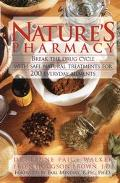 Natures Pharmacy Break the Drug Cycle With Safe, Natural Alternative Treatments for over 200 Common Health Conditions