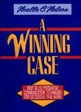 Winning Case: How to Use Persuasive Communication Techniques for Successful Trial Work - Noelle C. Nelson - Hardcover