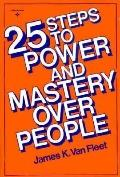 25 Steps to Power and Mastery over People