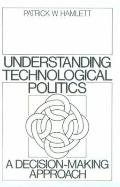Understanding Technological Politics A Decision-Making Approach