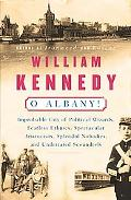 O Albany! Improbable City of Political Wizards, Fearless Ethnics, Spectacular Aristocrats, S...