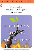 Children of the Holocaust Conversations With Sons and Daughters of Survivors