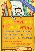 Kids Have All the Write Stuff: Inspiring Your Children to Put Pencil* to Paper