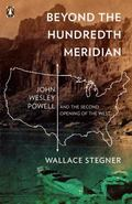 Beyond the Hundredth Meridian John Wesley Powell and the Second Opening of the West