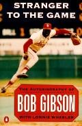 Stranger to the Game: The Autobiography of Bob Gibson - Bob Gibson