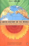 Green History of the World The Environment and the Collapse of Great Civilizations