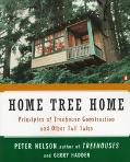 Home Tree Home Principles of Treehouse Construction and Other Tall Tales