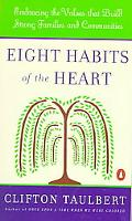 Eight Habits of the Heart Embracing the Values That Build Strong Families and Communities
