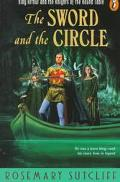 Sword and the Circle King Arthur and the Knights of the Round Table