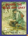 Behind the Blue and Gray The Soldier's Life in the Civil War