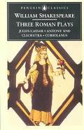 Three Roman Plays Julius Caesar/Antony and Cleopatra/Coriolanus