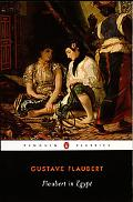 Flaubert in Egypt A Sensibility on Tour  A Narrative Drawn from Gustave Flaubert's Travel No...