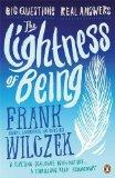 The Lightness of Being: Big Questions, Real Answers. Frank Wilczek