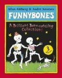 Funnybones: A Brilliant Bone-Rattling Collection!. Allan Ahlberg & Andr Amstutz