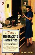 From Hardtack to Home Fries An Uncommon History of American Cooks and Meals