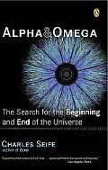 Alpha & Omega The Search for the Beginning and End of the Universe