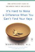 It's Hard to Make a Difference When You Can't Find Your Keys The Seven-Step Path to Becoming...