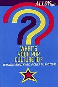 What's Your Pop Culture IQ?: 20 Quizzes about Music, Movies, TV and More - Alloy Com - Paper...