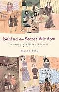 Behind the Secret Window A Memoir of a Hidden Childhood During World War Two