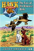 The Case of the Dinosaur Birds (Hank the Cowdog Series #54)