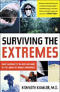 Surviving The Extremes What Happens to the Body and Mind at the Limits of Human Endurance