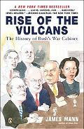 Rise Of The Vulcans The History of Bush's War Cabinet