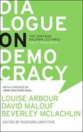Dialogue on Democracy The LaFontaine-Baldwin Lectures, 2000-2005  Louise Arbour, Alain Dubuc...